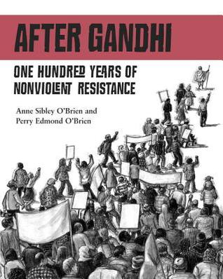 After Gandhi: One Hundred Years of Nonviolent Resi...