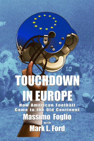 Touchdown in Europe: How American Football Came to the Old Continent