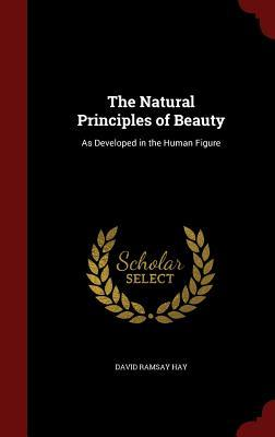 The Natural Principles of Beauty: As Developed in ...