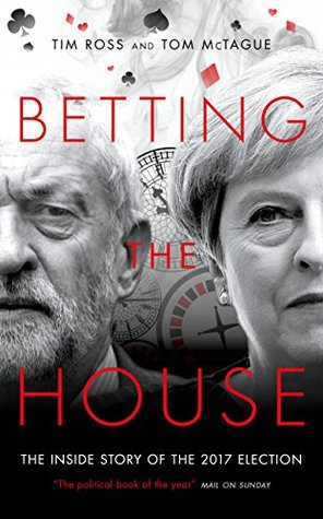 Betting the House: The Inside Story of the 2017 El...